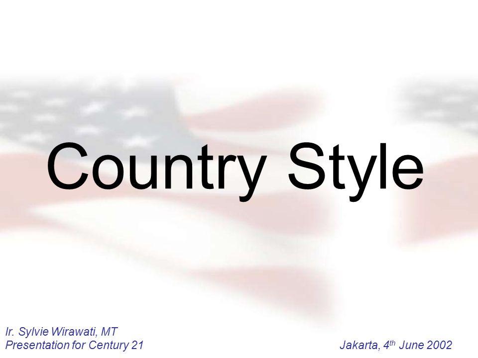 Ir. Sylvie Wirawati, MT Presentation for Century 21Jakarta, 4 th June 2002 Country Style