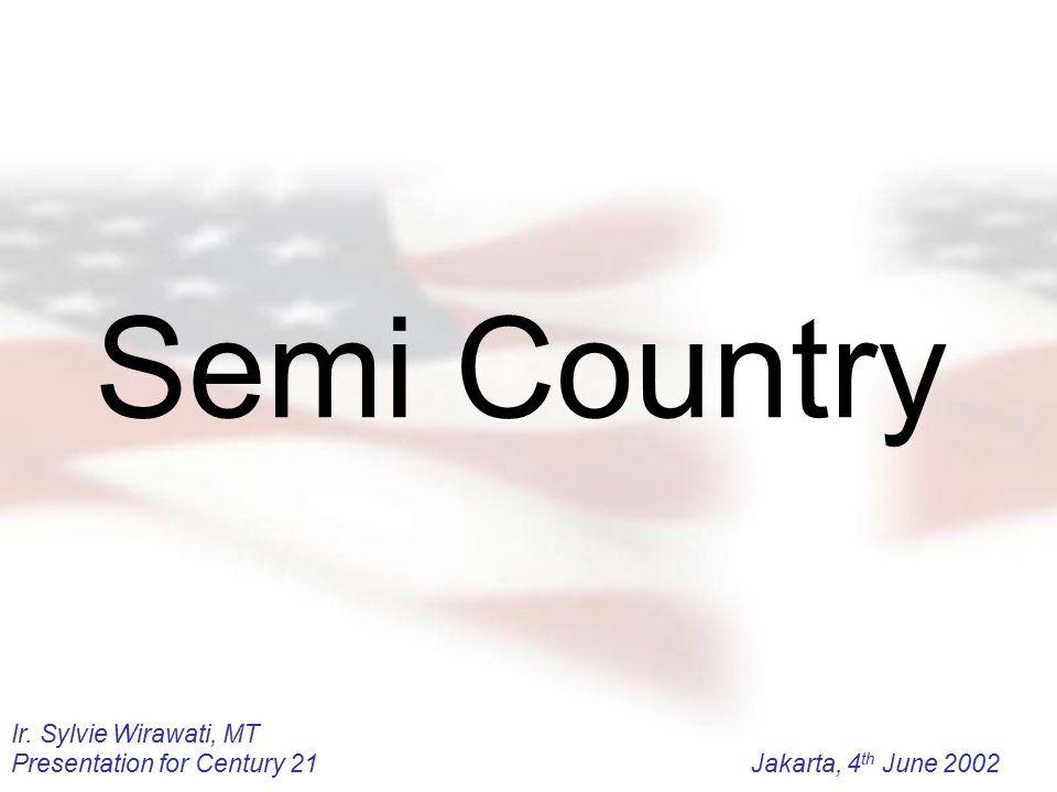 Ir. Sylvie Wirawati, MT Presentation for Century 21Jakarta, 4 th June 2002 Semi Country