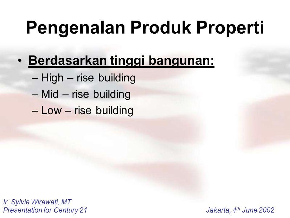 Ir. Sylvie Wirawati, MT Presentation for Century 21Jakarta, 4 th June 2002 Pengenalan Produk Properti Berdasarkan tinggi bangunan: –High – rise buildi