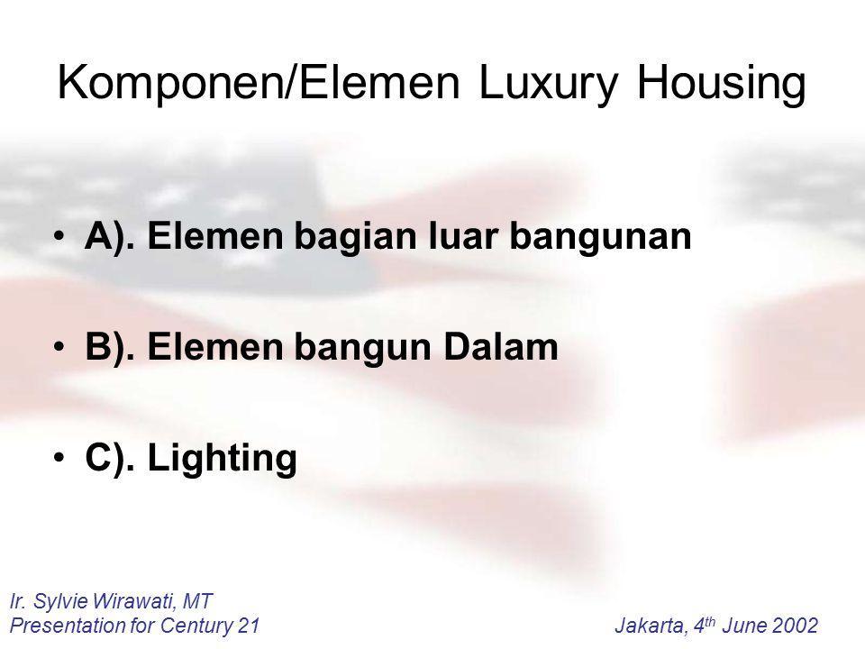 Ir. Sylvie Wirawati, MT Presentation for Century 21Jakarta, 4 th June 2002 Komponen/Elemen Luxury Housing A). Elemen bagian luar bangunan B). Elemen b