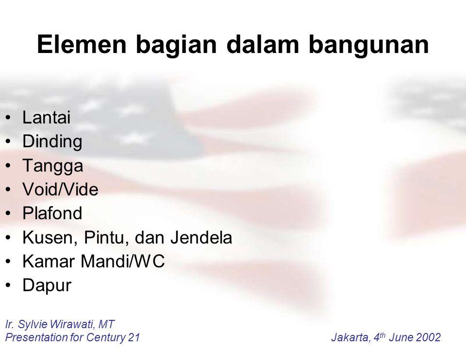 Ir. Sylvie Wirawati, MT Presentation for Century 21Jakarta, 4 th June 2002 Elemen bagian dalam bangunan Lantai Dinding Tangga Void/Vide Plafond Kusen,