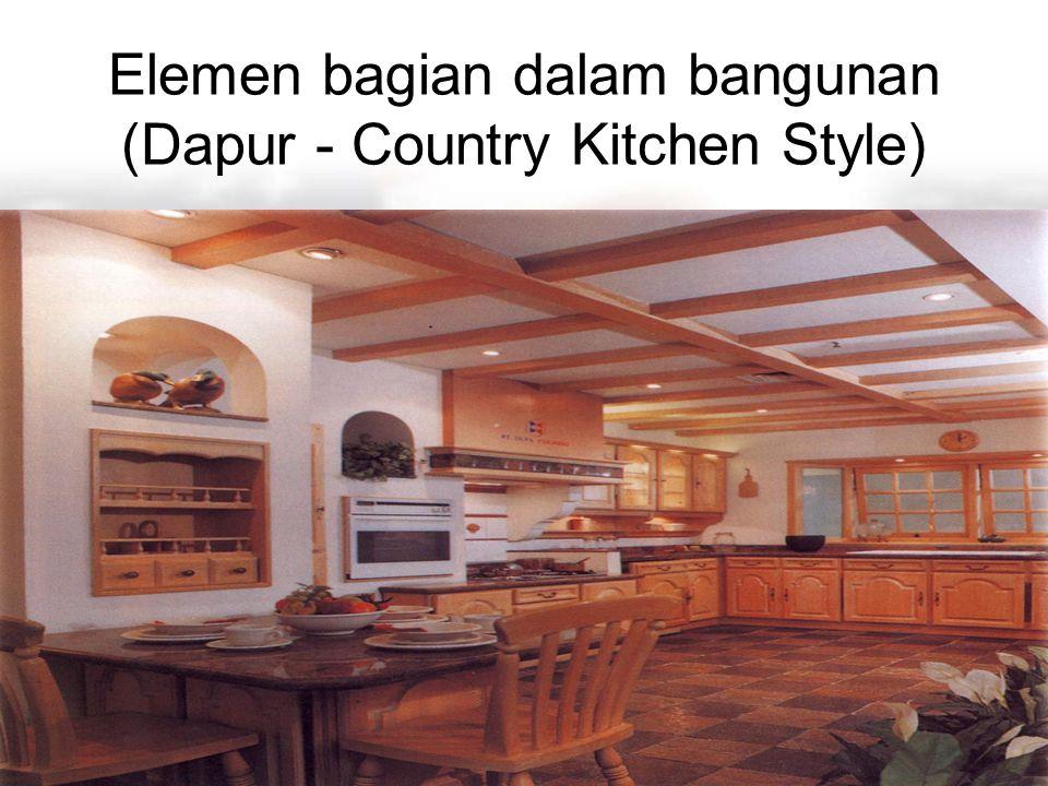Ir. Sylvie Wirawati, MT Presentation for Century 21Jakarta, 4 th June 2002 Elemen bagian dalam bangunan (Dapur - Country Kitchen Style)