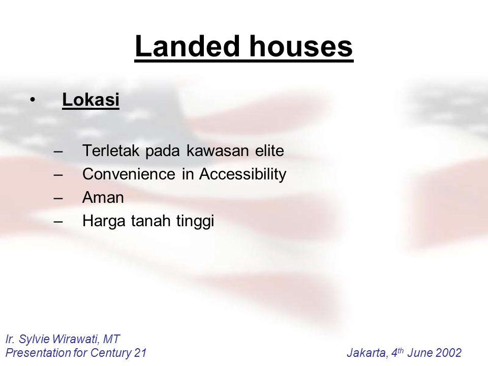 Ir. Sylvie Wirawati, MT Presentation for Century 21Jakarta, 4 th June 2002 Landed houses Lokasi –Terletak pada kawasan elite –Convenience in Accessibi