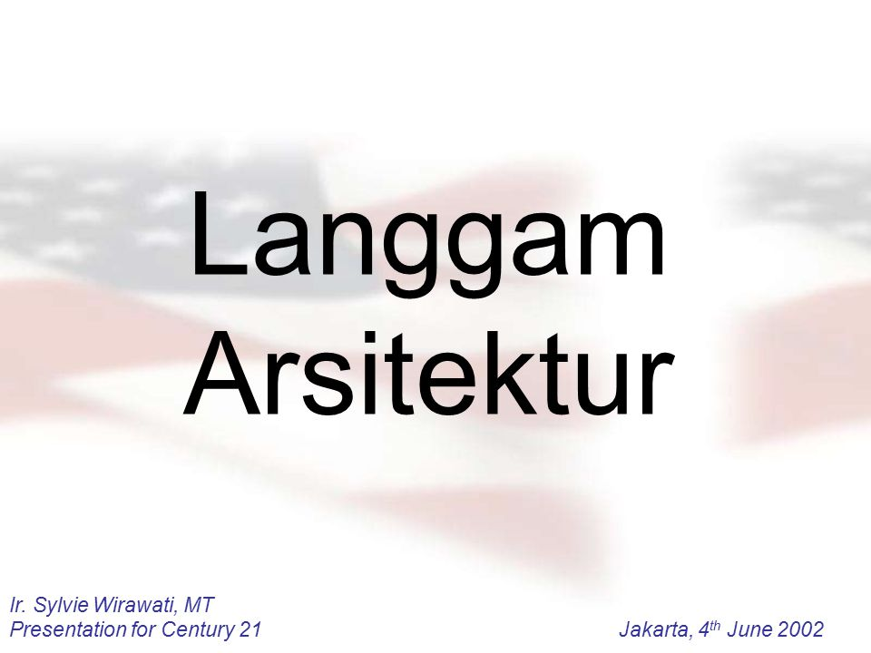 Ir. Sylvie Wirawati, MT Presentation for Century 21Jakarta, 4 th June 2002 Langgam Arsitektur