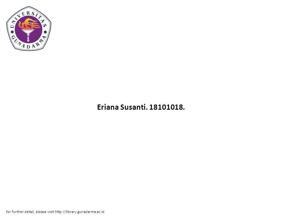 Eriana Susanti. 18101018. for further detail, please visit http://library.gunadarma.ac.id