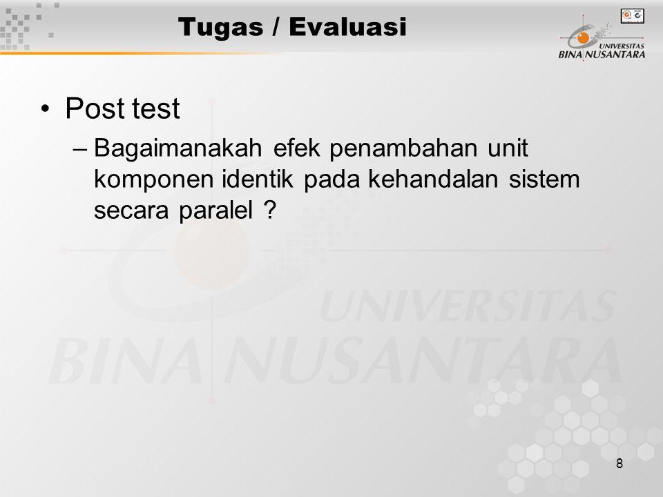 8 Tugas / Evaluasi Post test –Bagaimanakah efek penambahan unit komponen identik pada kehandalan sistem secara paralel ?