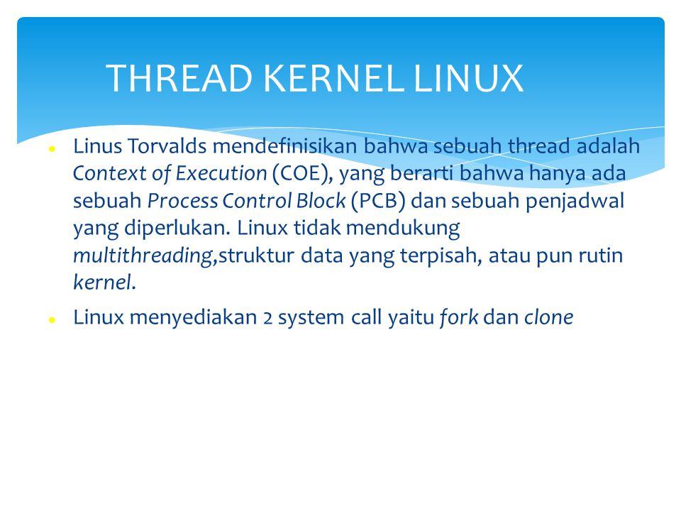 Linus Torvalds mendefinisikan bahwa sebuah thread adalah Context of Execution (COE), yang berarti bahwa hanya ada sebuah Process Control Block (PCB) d
