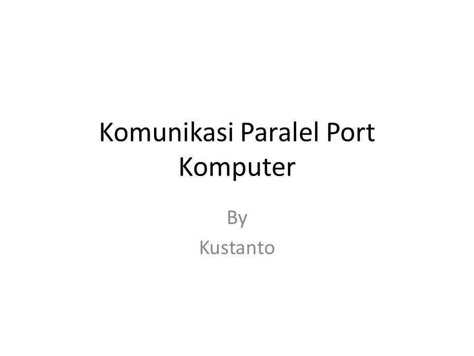 Komunikasi Paralel Port Komputer By Kustanto