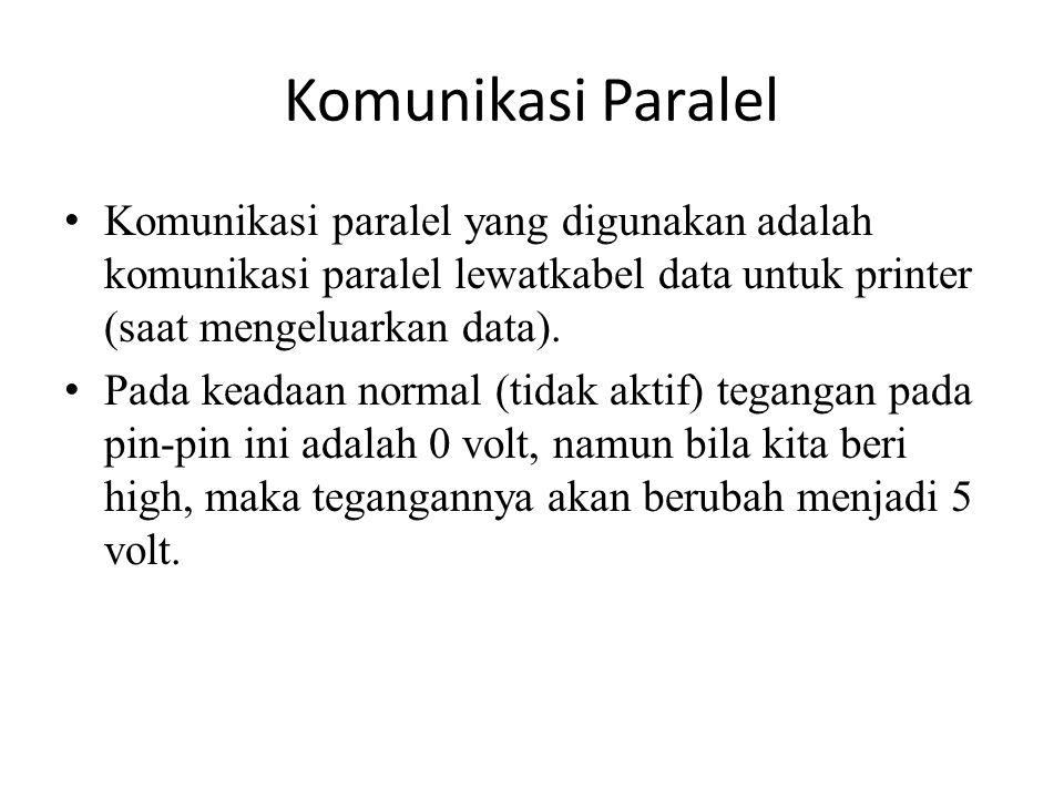 Komunikasi Paralel Komunikasi paralel yang digunakan adalah komunikasi paralel lewatkabel data untuk printer (saat mengeluarkan data). Pada keadaan no