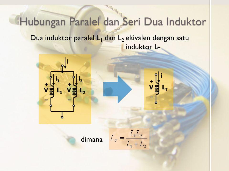 Hubungan Paralel dan Seri Dua Induktor Dua induktor paralel L 1 dan L 2 ekivalen dengan satu induktor L T dimana