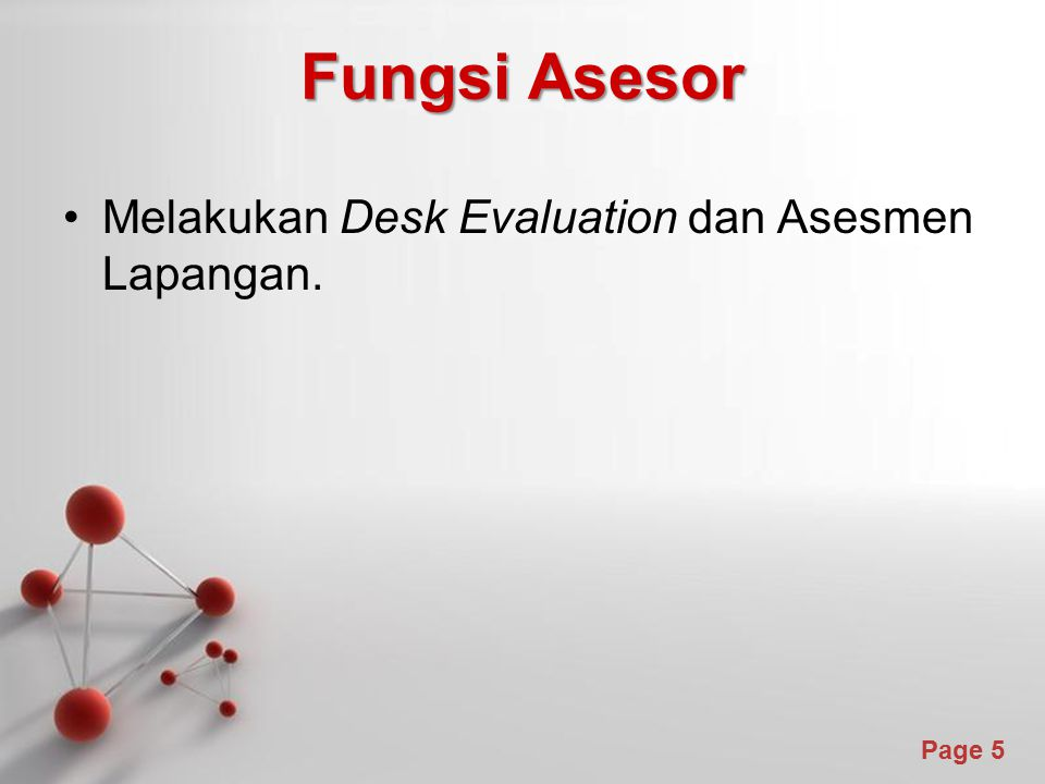 Powerpoint Templates Page 5 Fungsi Asesor Melakukan Desk Evaluation dan Asesmen Lapangan.