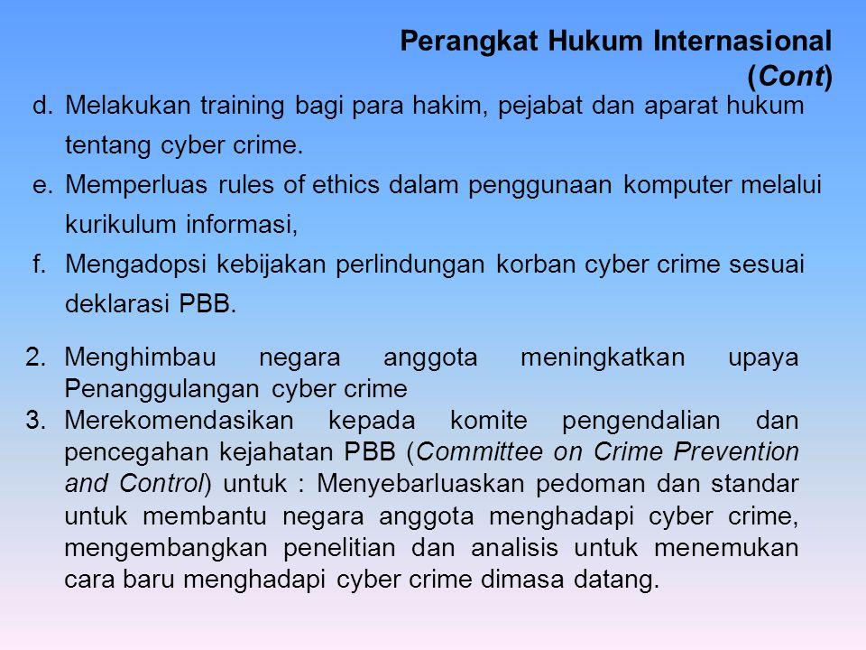 d.Melakukan training bagi para hakim, pejabat dan aparat hukum tentang cyber crime. e.Memperluas rules of ethics dalam penggunaan komputer melalui kur