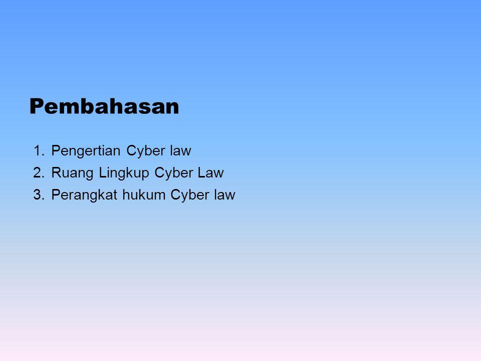 Pembahasan 1.Pengertian Cyber law 2.Ruang Lingkup Cyber Law 3.Perangkat hukum Cyber law