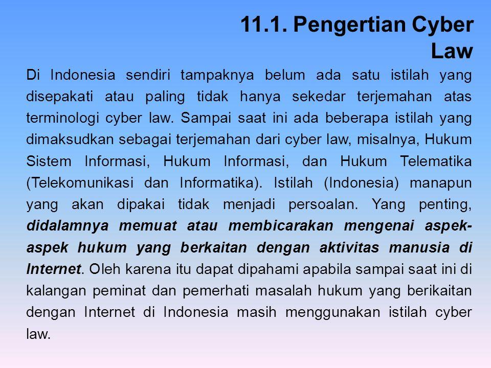 Di Indonesia sendiri tampaknya belum ada satu istilah yang disepakati atau paling tidak hanya sekedar terjemahan atas terminologi cyber law. Sampai sa