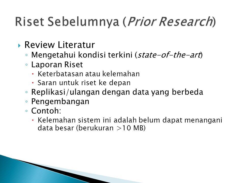  Review Literatur ◦ Mengetahui kondisi terkini (state-of-the-art) ◦ Laporan Riset  Keterbatasan atau kelemahan  Saran untuk riset ke depan ◦ Replik