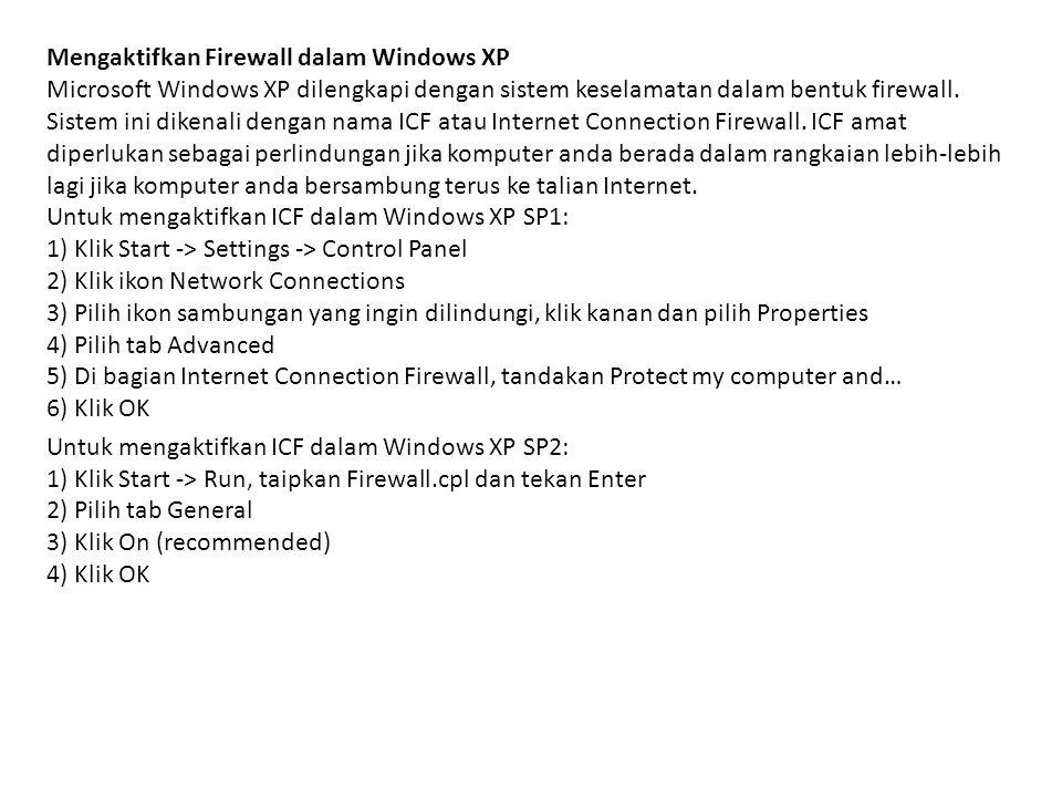Mengaktifkan Firewall dalam Windows XP Microsoft Windows XP dilengkapi dengan sistem keselamatan dalam bentuk firewall. Sistem ini dikenali dengan nam