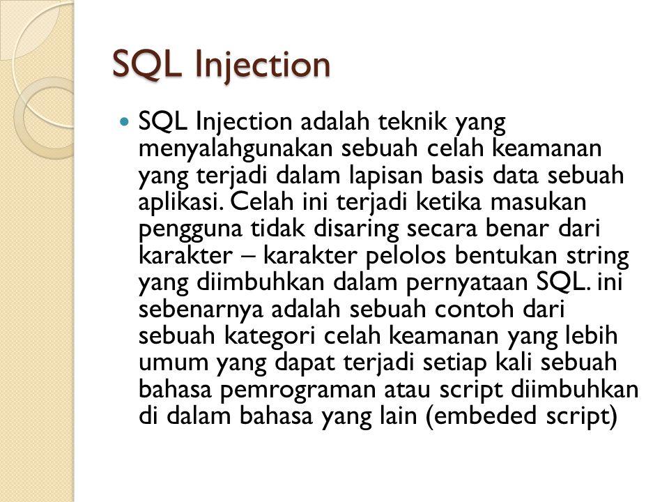 SQL Injection SQL Injection adalah teknik yang menyalahgunakan sebuah celah keamanan yang terjadi dalam lapisan basis data sebuah aplikasi. Celah ini