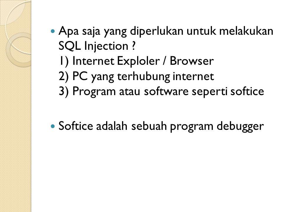 Apa saja yang diperlukan untuk melakukan SQL Injection ? 1) Internet Exploler / Browser 2) PC yang terhubung internet 3) Program atau software seperti