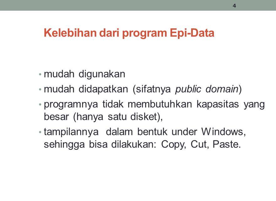 Kelebihan dari program Epi-Data mudah digunakan mudah didapatkan (sifatnya public domain) programnya tidak membutuhkan kapasitas yang besar (hanya sat