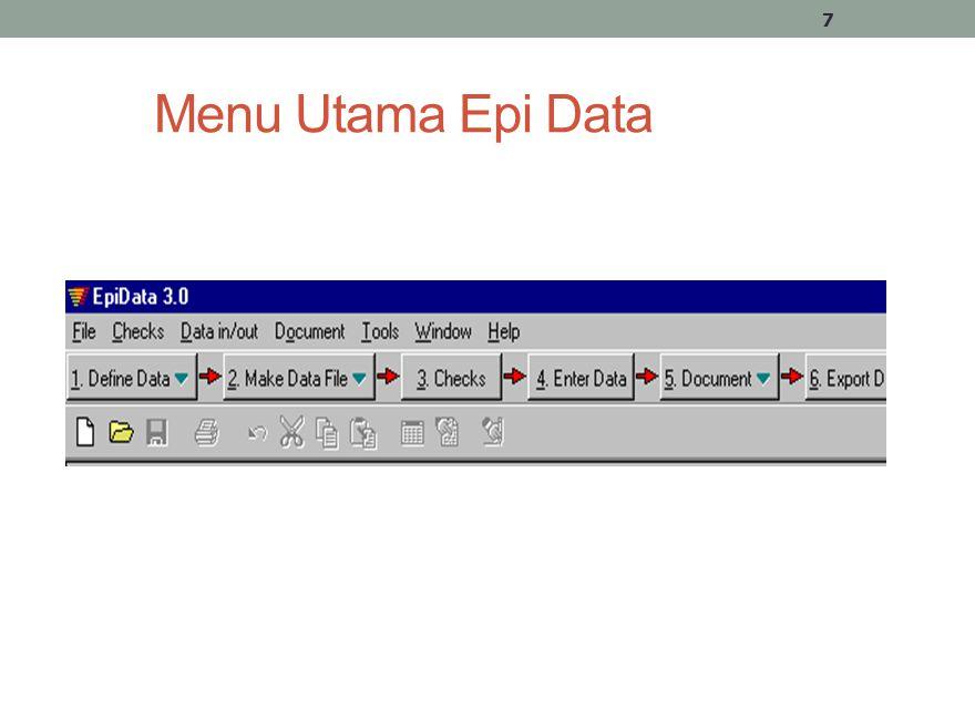 Urutan Langkah Epi Data Define Data, berfungsi untuk membuat TEMPLATE - Kuesioner diketik dan diberi nama variabel dan jenis data yang akan dientry.