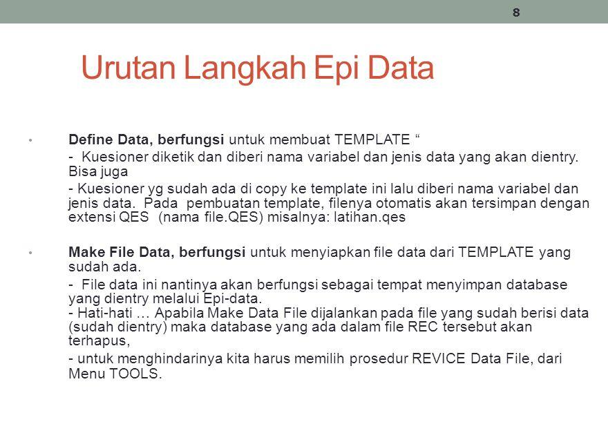 """Urutan Langkah Epi Data Define Data, berfungsi untuk membuat TEMPLATE """" - Kuesioner diketik dan diberi nama variabel dan jenis data yang akan dientry."""