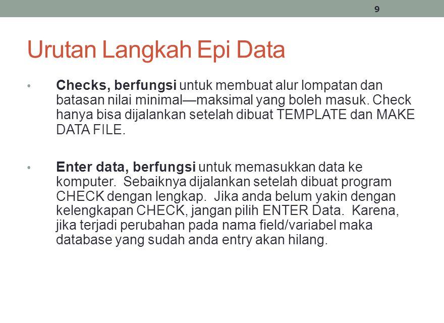 Urutan Langkah Epi Data Document, berfungsi untuk 1) melihat isi data 2) membuat code book 3) dan lain-lain Export, berfungsi untuk mentransfer data dari format REC ke format dBase, stata, excel atau lainnya.