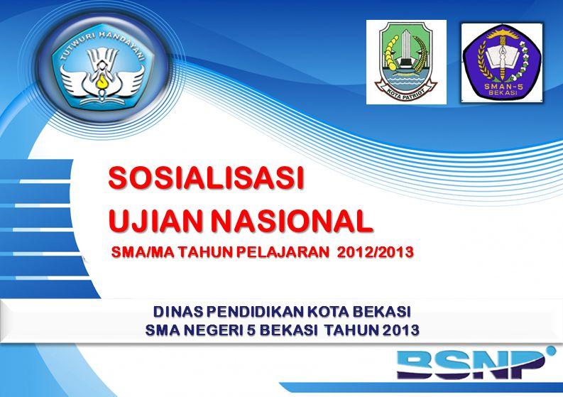 SOSIALISASI UJIAN NASIONAL SMA/MA TAHUN PELAJARAN 2012/2013 SMA/MA TAHUN PELAJARAN 2012/2013 DINAS PENDIDIKAN KOTA BEKASI SMA NEGERI 5 BEKASI TAHUN 20