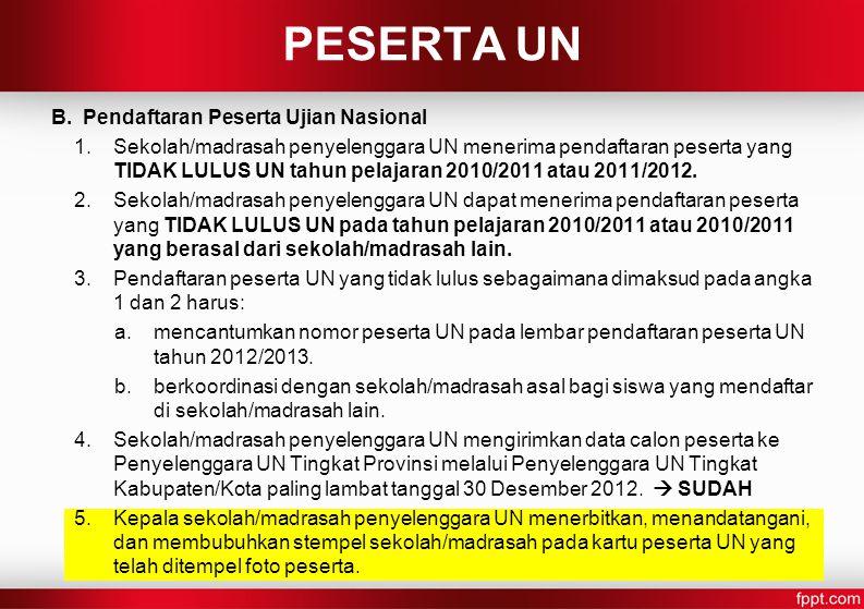 B. Pendaftaran Peserta Ujian Nasional 1.Sekolah/madrasah penyelenggara UN menerima pendaftaran peserta yang TIDAK LULUS UN tahun pelajaran 2010/2011 a