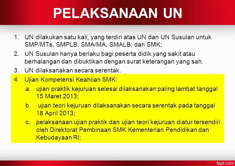 PELAKSANAAN UN 1.UN dilakukan satu kali, yang terdiri atas UN dan UN Susulan untuk SMP/MTs, SMPLB, SMA/MA, SMALB, dan SMK; 2.UN Susulan hanya berlaku