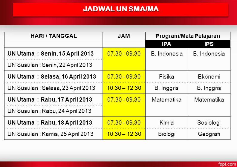 JADWAL UN SMA/MA HARI / TANGGALJAMProgram/Mata Pelajaran IPAIPS UN Utama : Senin, 15 April 201307.30 - 09.30B. Indonesia UN Susulan : Senin, 22 April
