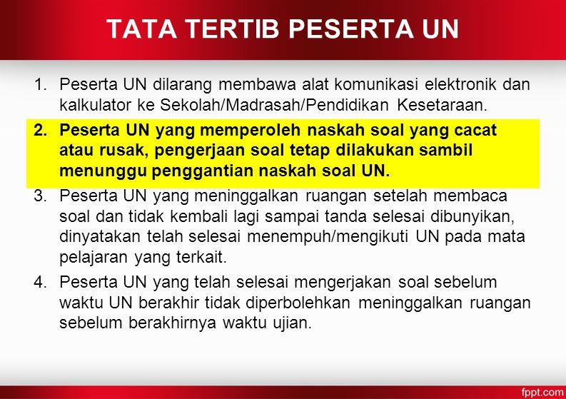 TATA TERTIB PESERTA UN 1.Peserta UN dilarang membawa alat komunikasi elektronik dan kalkulator ke Sekolah/Madrasah/Pendidikan Kesetaraan.