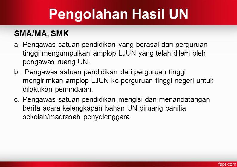 Pengolahan Hasil UN SMA/MA, SMK a.Pengawas satuan pendidikan yang berasal dari perguruan tinggi mengumpulkan amplop LJUN yang telah dilem oleh pengawas ruang UN.