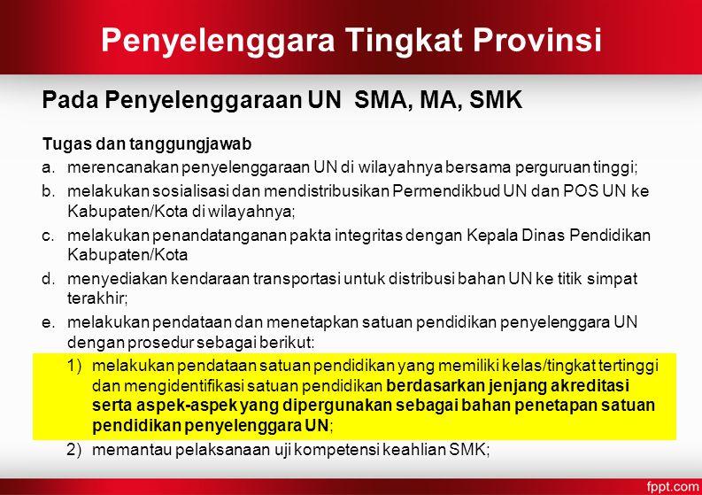 Penyelenggara Tingkat Provinsi Pada Penyelenggaraan UN SMA, MA, SMK Tugas dan tanggungjawab a.merencanakan penyelenggaraan UN di wilayahnya bersama pe