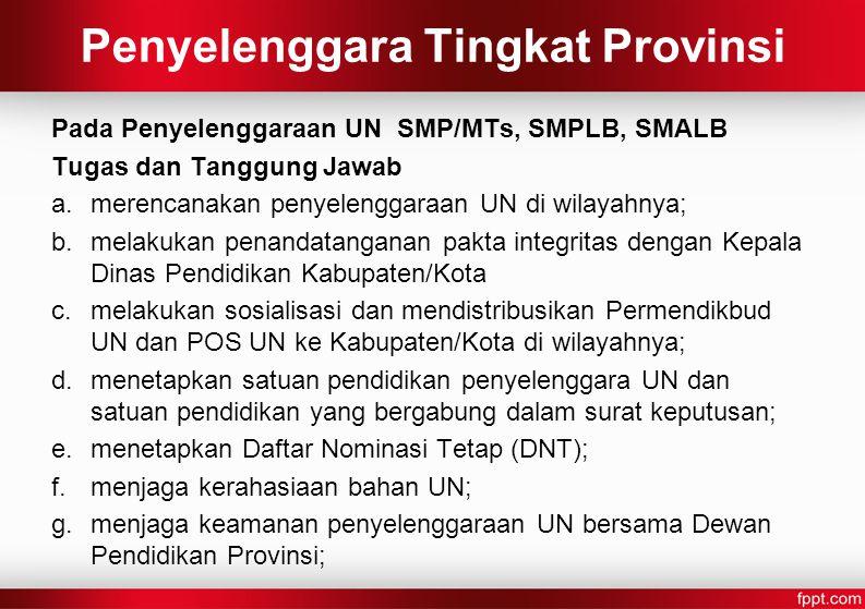 PELAKSANAAN UN 1.UN dilakukan satu kali, yang terdiri atas UN dan UN Susulan untuk SMP/MTs, SMPLB, SMA/MA, SMALB, dan SMK; 2.UN Susulan hanya berlaku bagi peserta didik yang sakit atau berhalangan dan dibuktikan dengan surat keterangan yang sah.