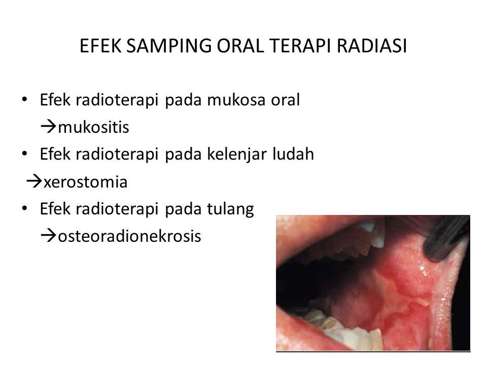 EFEK SAMPING ORAL TERAPI RADIASI Efek radioterapi pada mukosa oral  mukositis Efek radioterapi pada kelenjar ludah  xerostomia Efek radioterapi pada