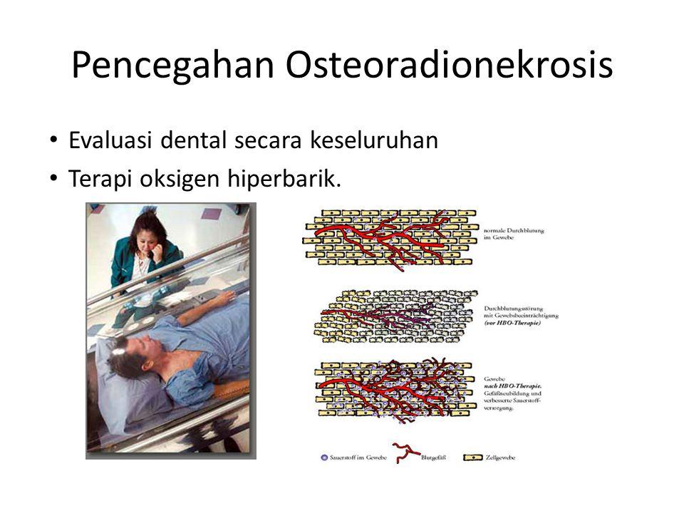 Pencegahan Osteoradionekrosis Evaluasi dental secara keseluruhan Terapi oksigen hiperbarik.