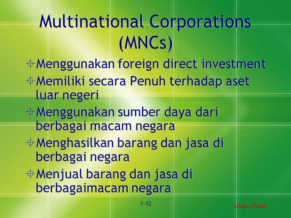 Idham Cholid 1-12 Multinational Corporations (MNCs)  Menggunakan foreign direct investment  Memiliki secara Penuh terhadap aset luar negeri  Menggu