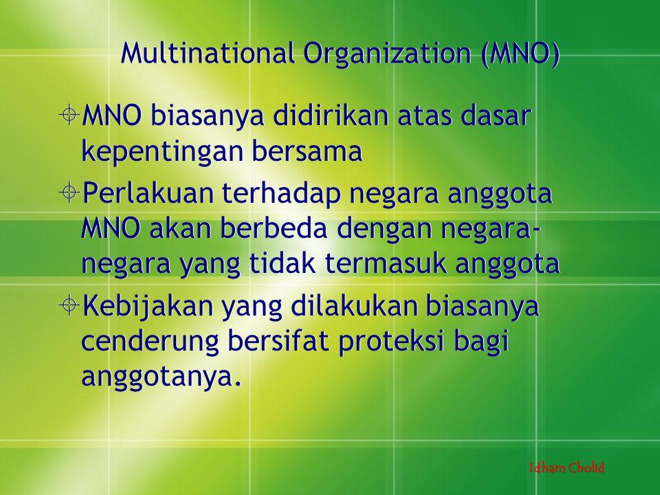 Idham Cholid Multinational Organization (MNO)  MNO biasanya didirikan atas dasar kepentingan bersama  Perlakuan terhadap negara anggota MNO akan ber