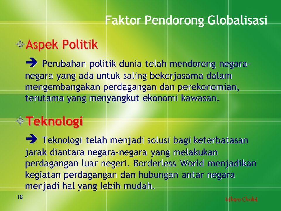 Idham Cholid Faktor Pendorong Globalisasi  Aspek Politik  Perubahan politik dunia telah mendorong negara- negara yang ada untuk saling bekerjasama d