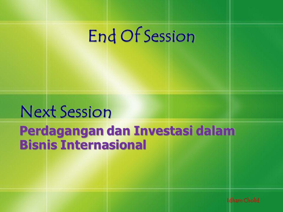 Idham Cholid End Of Session Next Session Perdagangan dan Investasi dalam Bisnis Internasional Next Session Perdagangan dan Investasi dalam Bisnis Inte