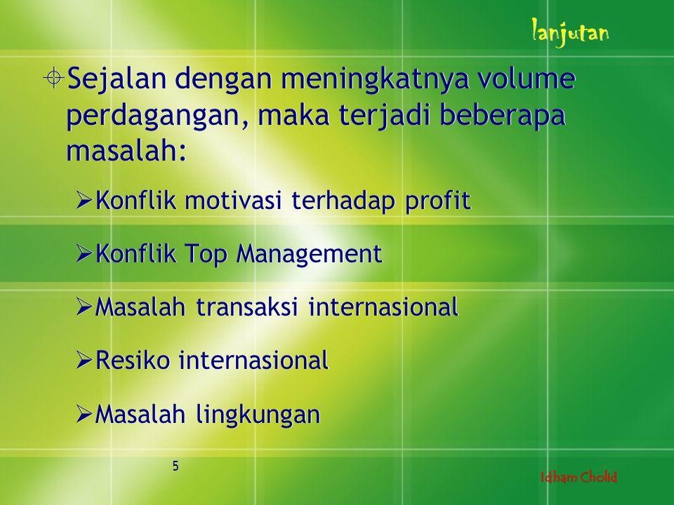 Idham Cholid  Sejalan dengan meningkatnya volume perdagangan, maka terjadi beberapa masalah:  Konflik motivasi terhadap profit  Konflik Top Managem