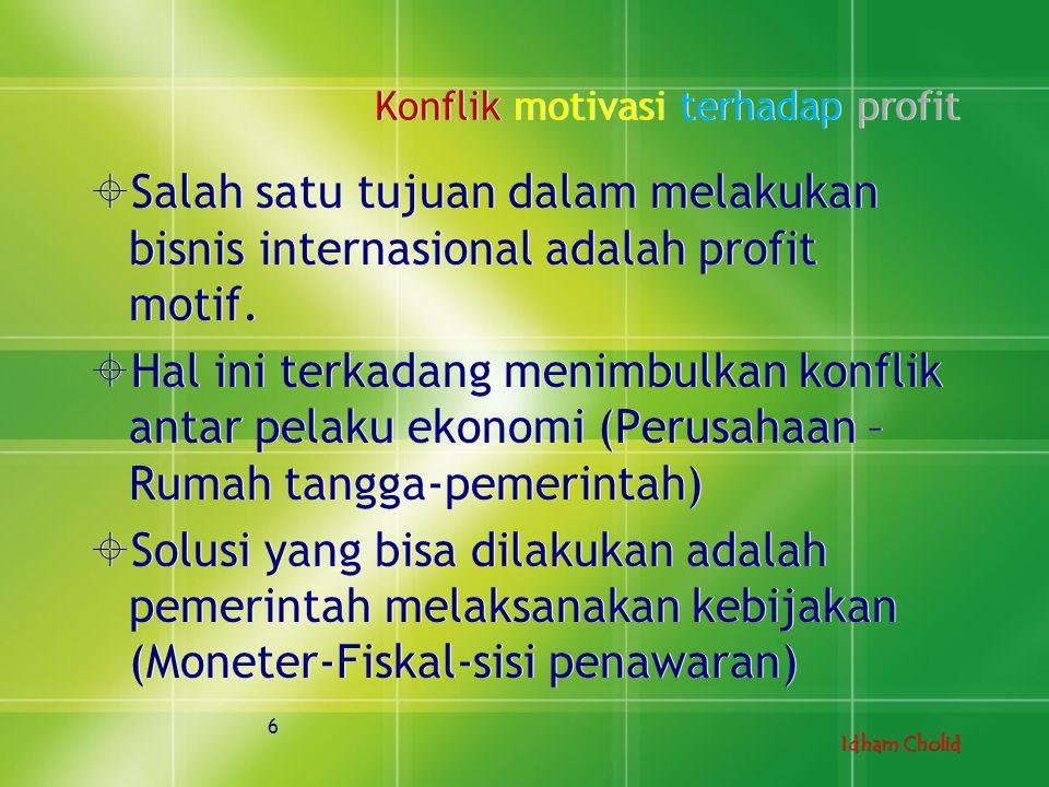 Idham Cholid Konflik motivasi terhadap profit  Salah satu tujuan dalam melakukan bisnis internasional adalah profit motif.  Hal ini terkadang menimb