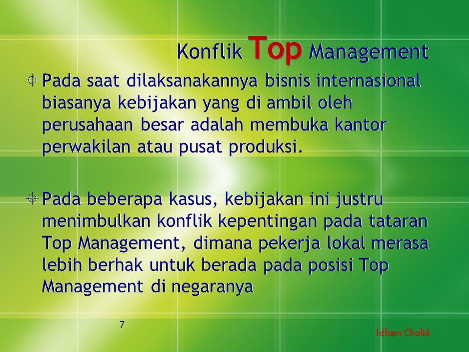 Idham Cholid Top Konflik Top Management  Pada saat dilaksanakannya bisnis internasional biasanya kebijakan yang di ambil oleh perusahaan besar adalah