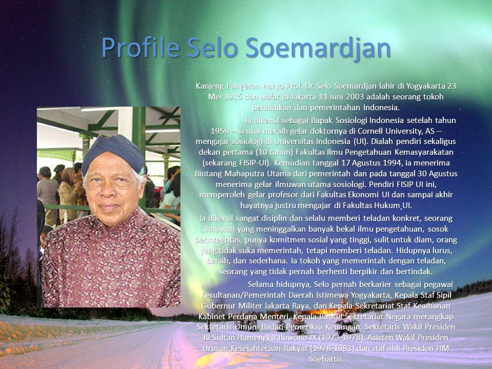 Profile Selo Soemardjan Kanjeng Pangeran Haryo Prof. Dr. Selo Soemardjan lahir di Yogyakarta 23 Mei 1915 dan wafat di Jakarta 11 Juni 2003 adalah seor
