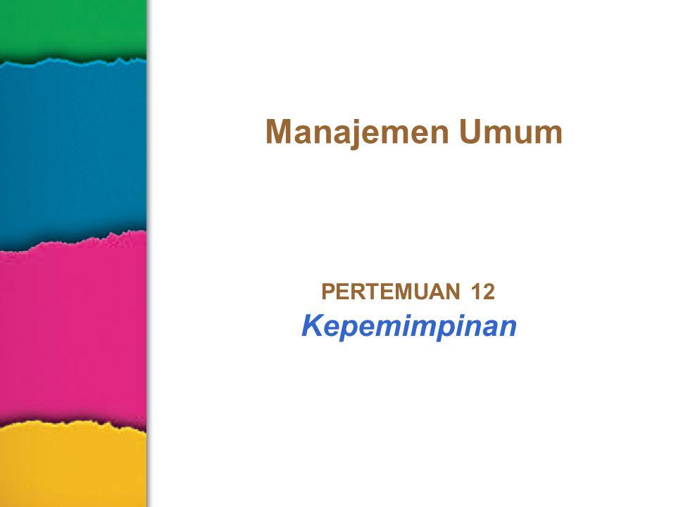 Manajemen Umum PERTEMUAN 12 Kepemimpinan