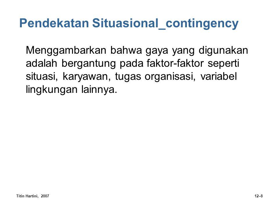 Titin Hartini, 200712–8 Pendekatan Situasional_contingency Menggambarkan bahwa gaya yang digunakan adalah bergantung pada faktor-faktor seperti situas