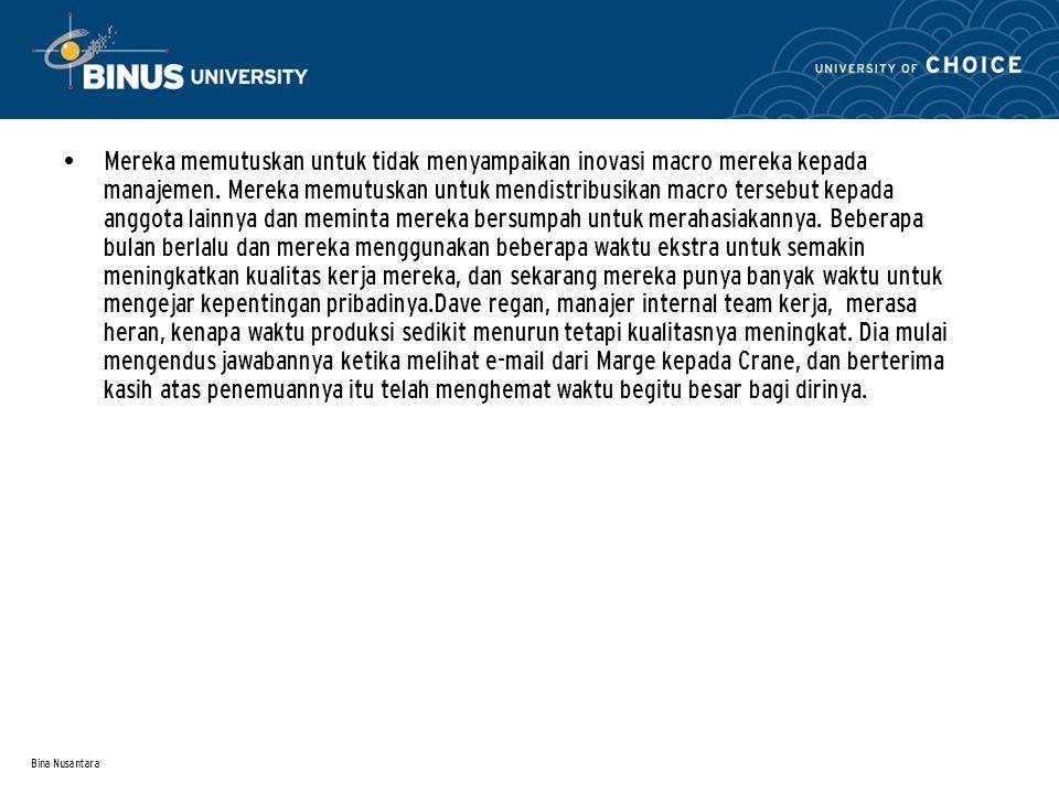 Bina Nusantara Mereka memutuskan untuk tidak menyampaikan inovasi macro mereka kepada manajemen. Mereka memutuskan untuk mendistribusikan macro terseb