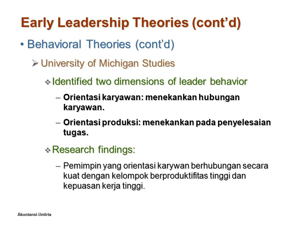 Akuntansi-Untirta Early Leadership Theories (cont'd) Behavioral Theories (cont'd)Behavioral Theories (cont'd)  University of Michigan Studies  Ident