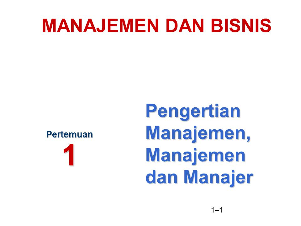 1–1 Pengertian Manajemen, Manajemen dan Manajer Pertemuan 1 MANAJEMEN DAN BISNIS
