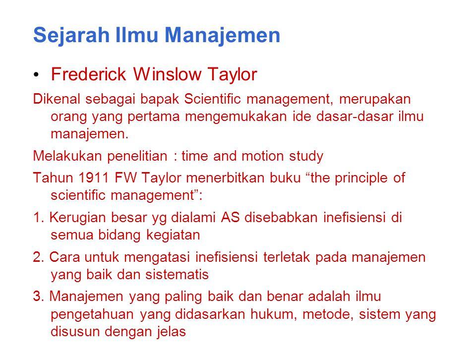 Sejarah Ilmu Manajemen Frederick Winslow Taylor Dikenal sebagai bapak Scientific management, merupakan orang yang pertama mengemukakan ide dasar-dasar